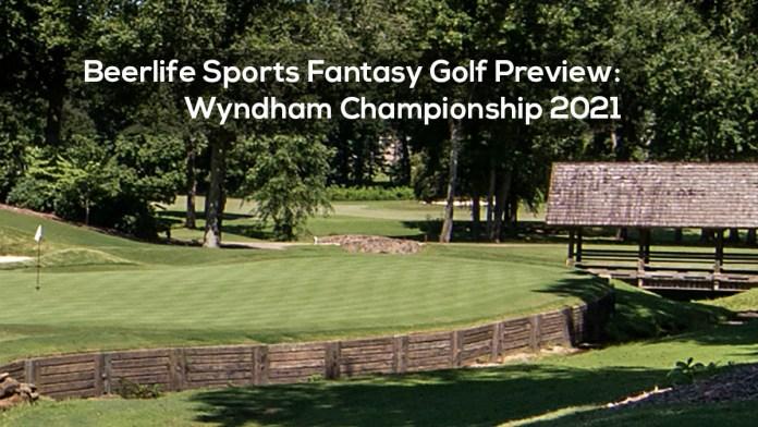Beerlife Sports Fantasy Golf Preview- Wyndham Championship 2021