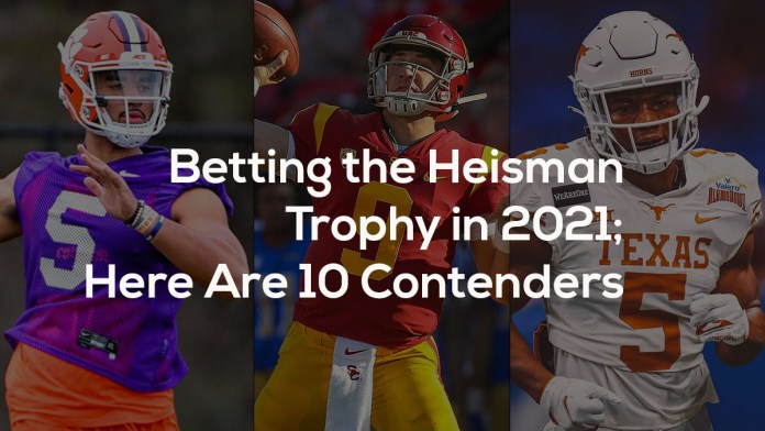 Betting the Heisman Trophy in 2021 Here Are 10 Contenders
