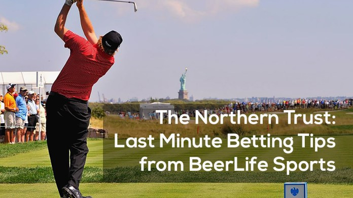The Northern Trust- Last Minute Betting Tips from BeerLife Sports