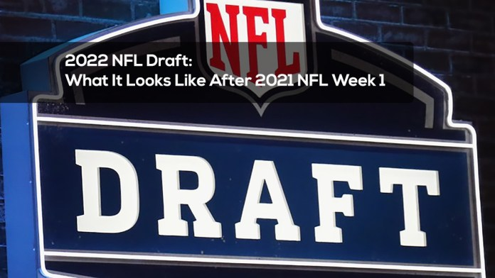 2022 NFL Draft- What It Looks Like After 2021 NFL Week 1
