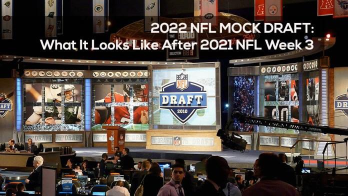 2022 NFL MOCK DRAFT- What It Looks Like After 2021 NFL Week 3