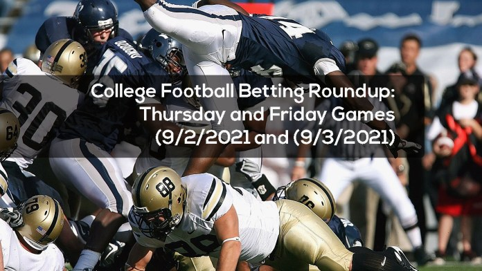 College Football Betting Roundup- Thursday and Friday Games (9:2:2021 and (9:3:2021)