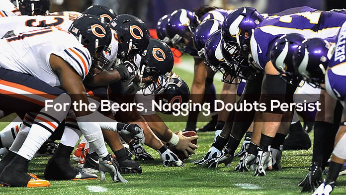 For the Bears, Nagging Doubts Persist