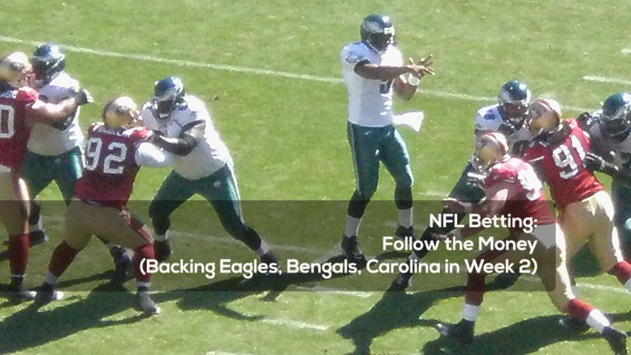 NFL Betting- Follow the Money (Backing Eagles, Bengals, Carolina in Week 2)