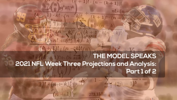 THE MODEL SPEAKS 2021 NFL Week Three Projections and Analysis- Part 1 of 2
