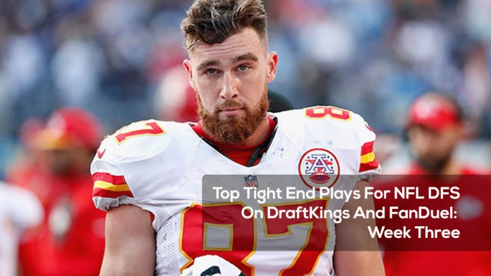 Top Tight End Plays For NFL DFS On DraftKings And FanDuel- Week Three