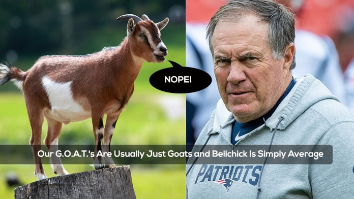 Our GOATS Are Usually Just Goats and Belichick Is Simply Average