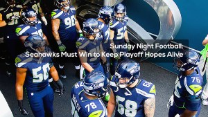 Sunday Night Football: Seahawks Must Win to Keep Playoff Hopes Alive