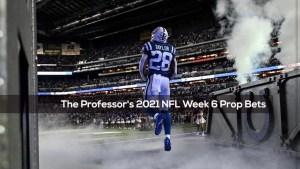 The Professor's 2021 NFL Week 6 Prop Bets