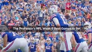 The Professor's NFL Week 6 Best Games to Bet