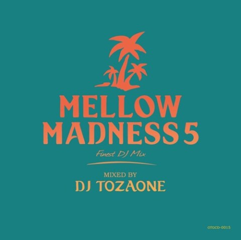 MELLOW MADNESS 5 mixed by DJ TOZAONE
