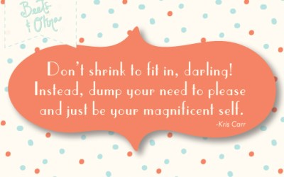 Just be your magnificent self…