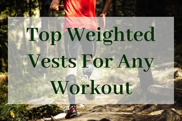 Top Weighted Vests For Any Workout