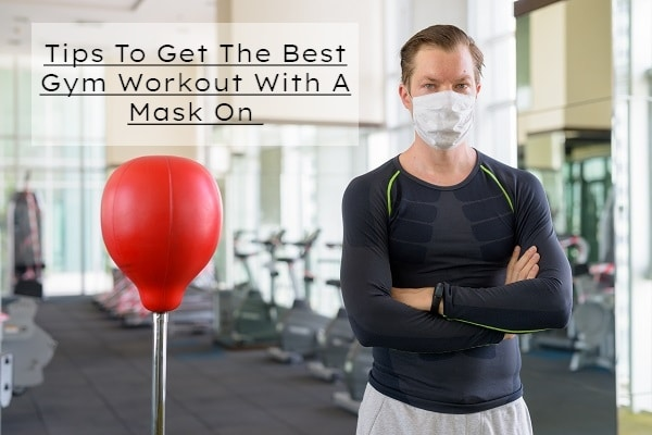 Getting The Most Out Of A Workout While Wearing A Mask