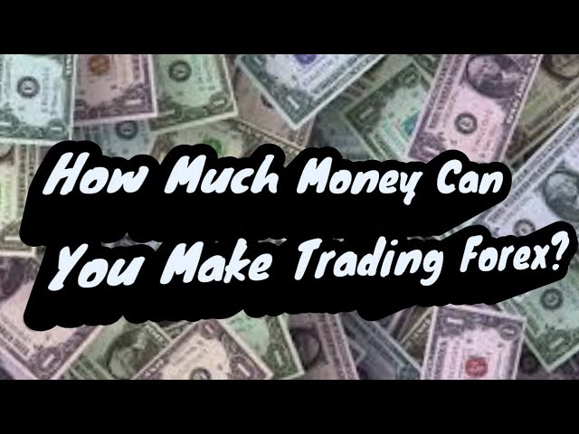How Much Money Can You Make Trading Forex?