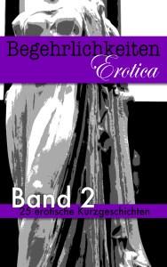 Begehrlichkeiten Erotica – Band 2