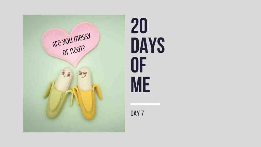 Title card for Day 7 with two bananas. Speech bubble asks are you messy or neat.