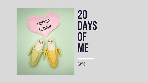 two bananas with speech bubble that says favorite season? next to title: 20 Days of Me, Day 8