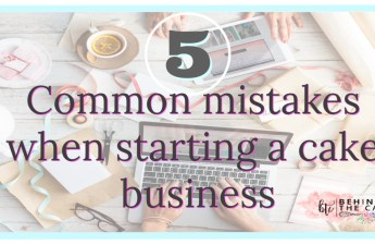 Behind the cake ~ five mistakes when starting cake business