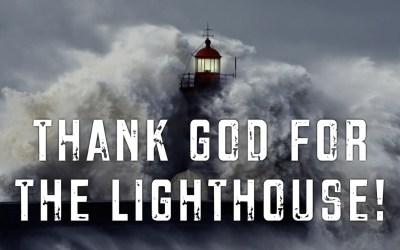 Thank God for the Lighthouse!