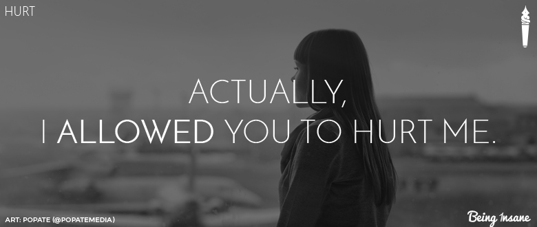 Actually, I allowed you to hurt me- A hard hitting poem