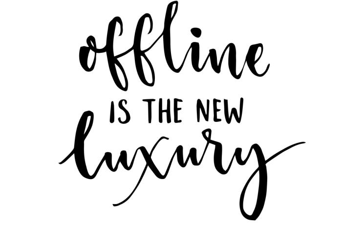 Offline is the new luxury - landscape
