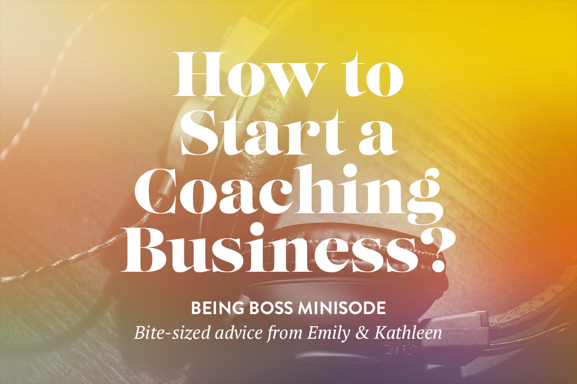 How to Start a Coaching Business | Being Boss Podcast