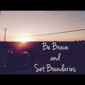 Be brave and set boundaries