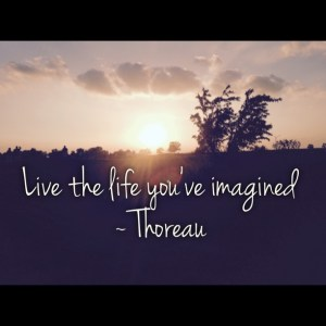 image Live the life you've imagined ~ Thoreau