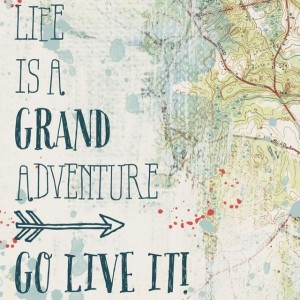 image [life is a grand adventure; go live it!