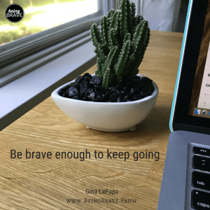Be Brave enough to keep going