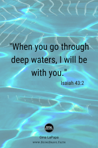 "Being Brave.Faith ""When you go through deep waters, I will be with you."" Isaiah 43:2"