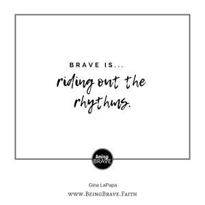 Brave is...riding out the rhythms. - www.beingbrave.faith