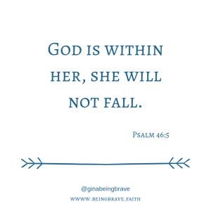 God is within her, she will not fall. Psalm 46:5 www.beingbrave.faith