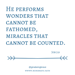 """He performs wonders that cannot be fathomed, miracles that cannot be counted."" Job 5:9. www.beingbrave.faith"