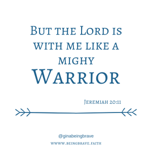 But the Lord is with me like a mighty warrior. Jeremiah 20:11. www.beingbrave.faith