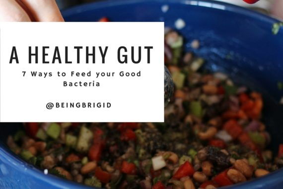A Healthy Gut: 7 Ways to Feed your Good Bacteria