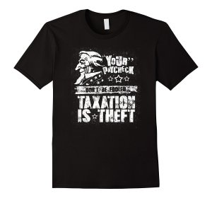 Your Paycheck? Taxation is Theft T-Shirt Image