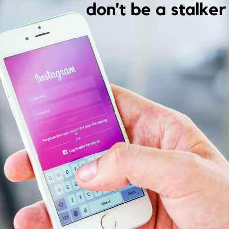 dont be a stalker on instagram