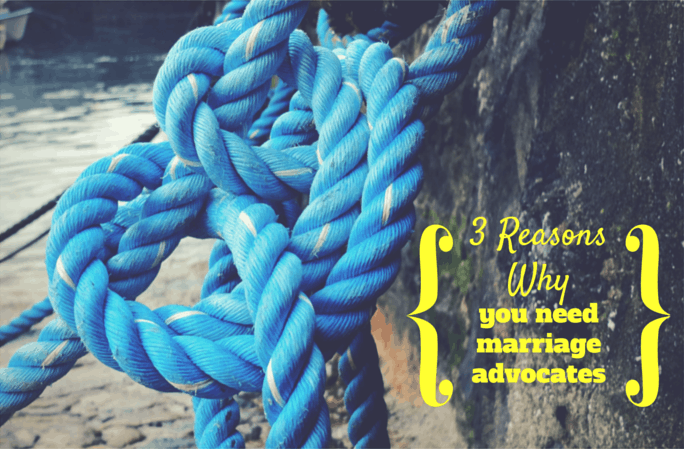 3 Reasons Why You Should Have Strong Marriage Advocates + Free Printables