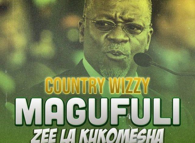 AUDIO: Country Wizzy – Magufuli (Zee la Kukomesha)