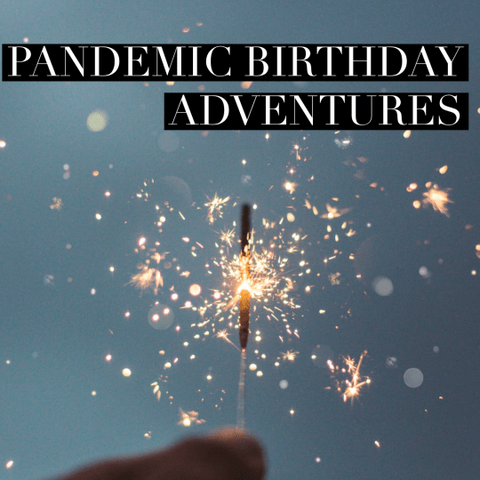 A lit sparkler being held up against a dark sky. Bold text overlay reads Pandemic Birthday Adventures