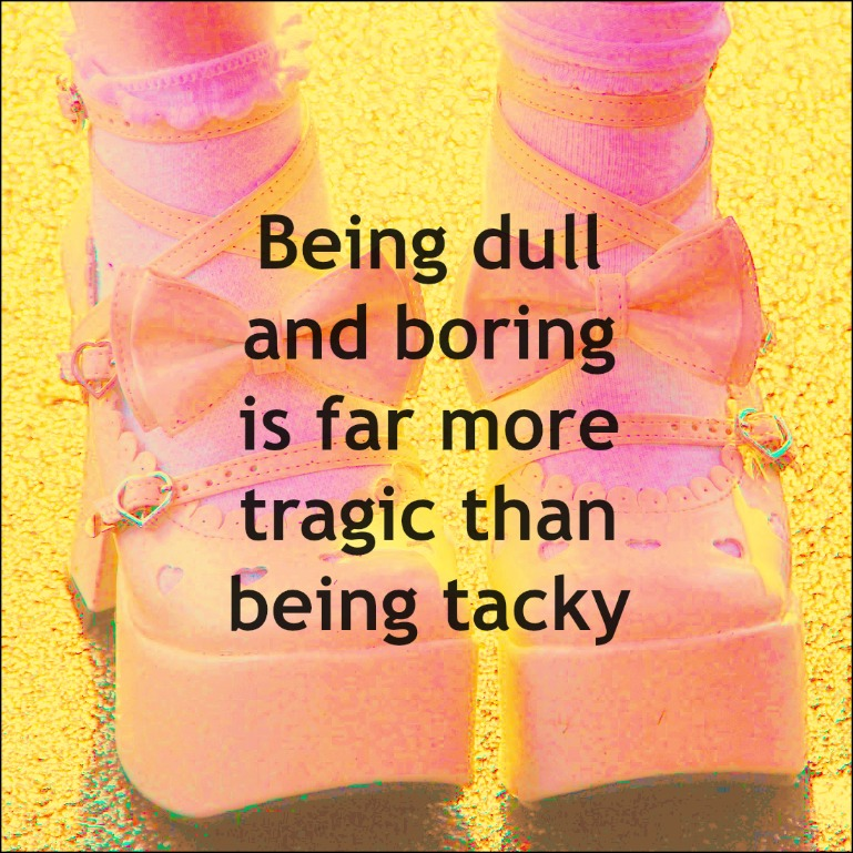 #tacky #kitsch #style Thom Filicia Quote Being dull and boring is far more tragic than being tacky