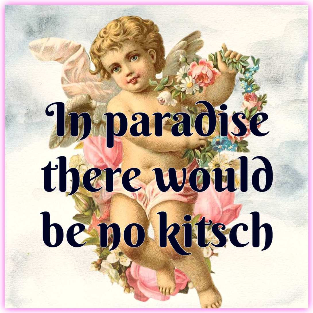 #quoteIn paradise there would be no kitsch Richard T. Egenter be kitschig blog berlin