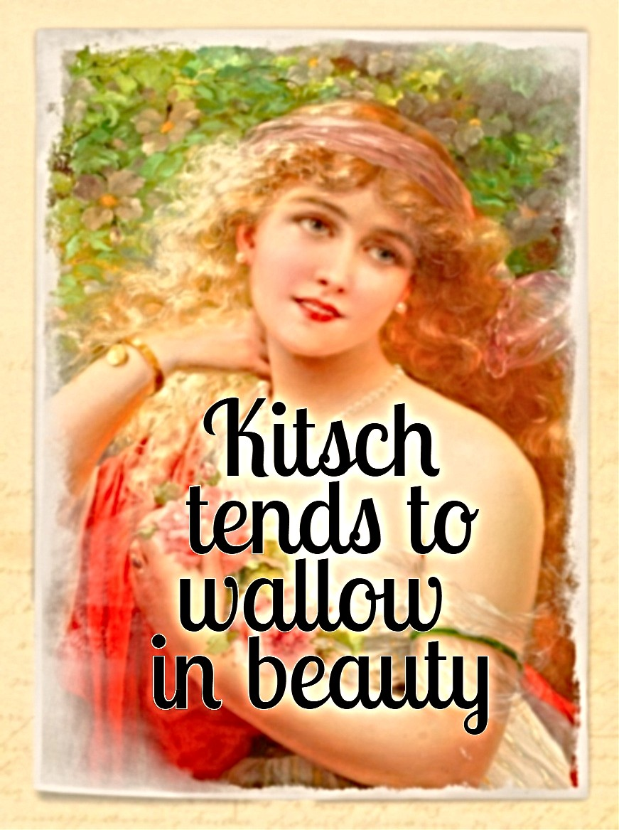 Kitsch tends to wallow in beauty - its shortcoming is not aesthetic but ethical. Hermann Broch be kitschig blog