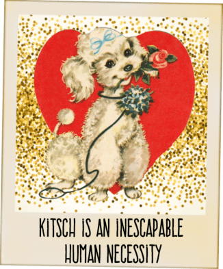 kitsch is an inescapable human necessity. John Bayley be kitschig blog picture quote