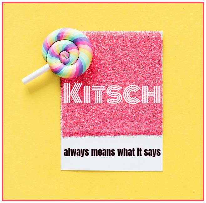Kitsch always means what it says and says it literally Tomas Kulka be kitschig blog #quote