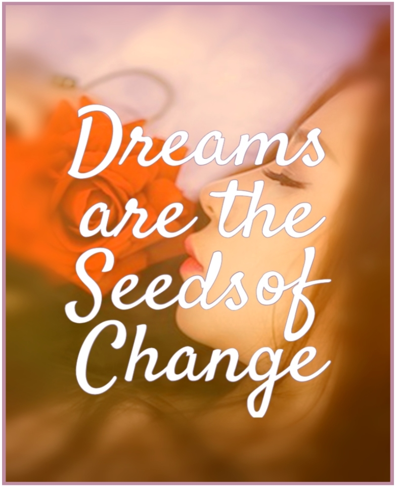 Dreams are the seeds of change. Nothing ever grows without a seed, and nothing ever changes without a dream. Debby Boone quote
