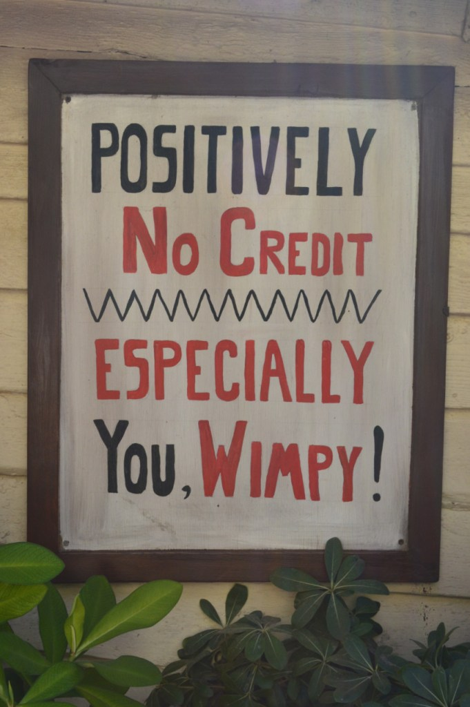 Positively no credit Sign especailly you Wimpy Malta Popeye
