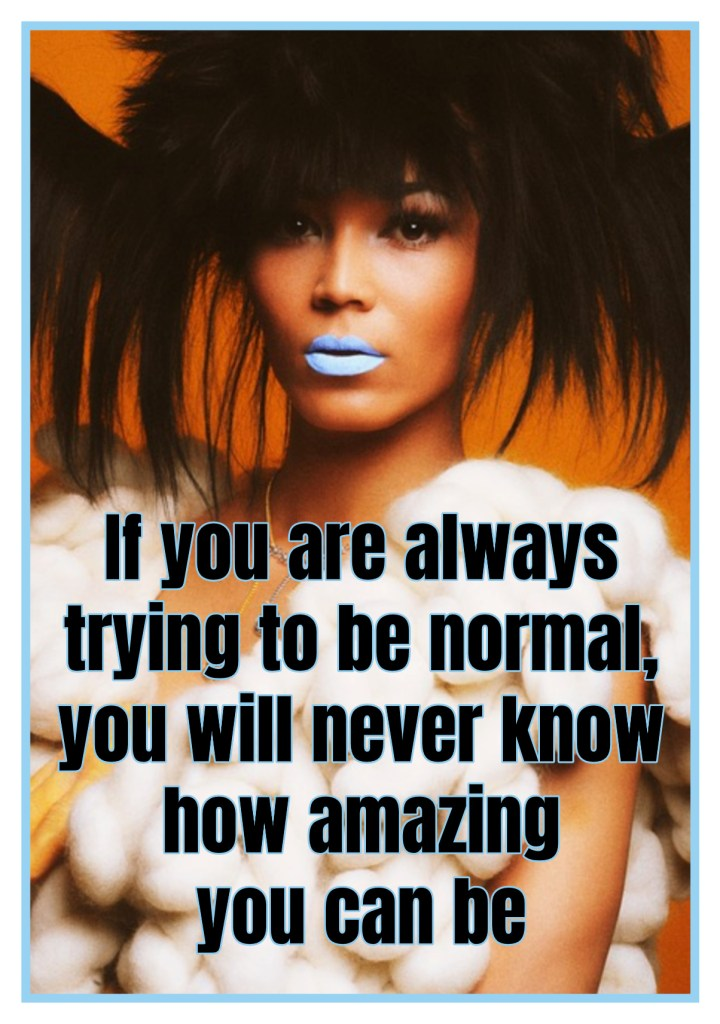 If you are always trying to be normal, you will never know how amazing you can be Quote Maya Angelou be kitschig blog